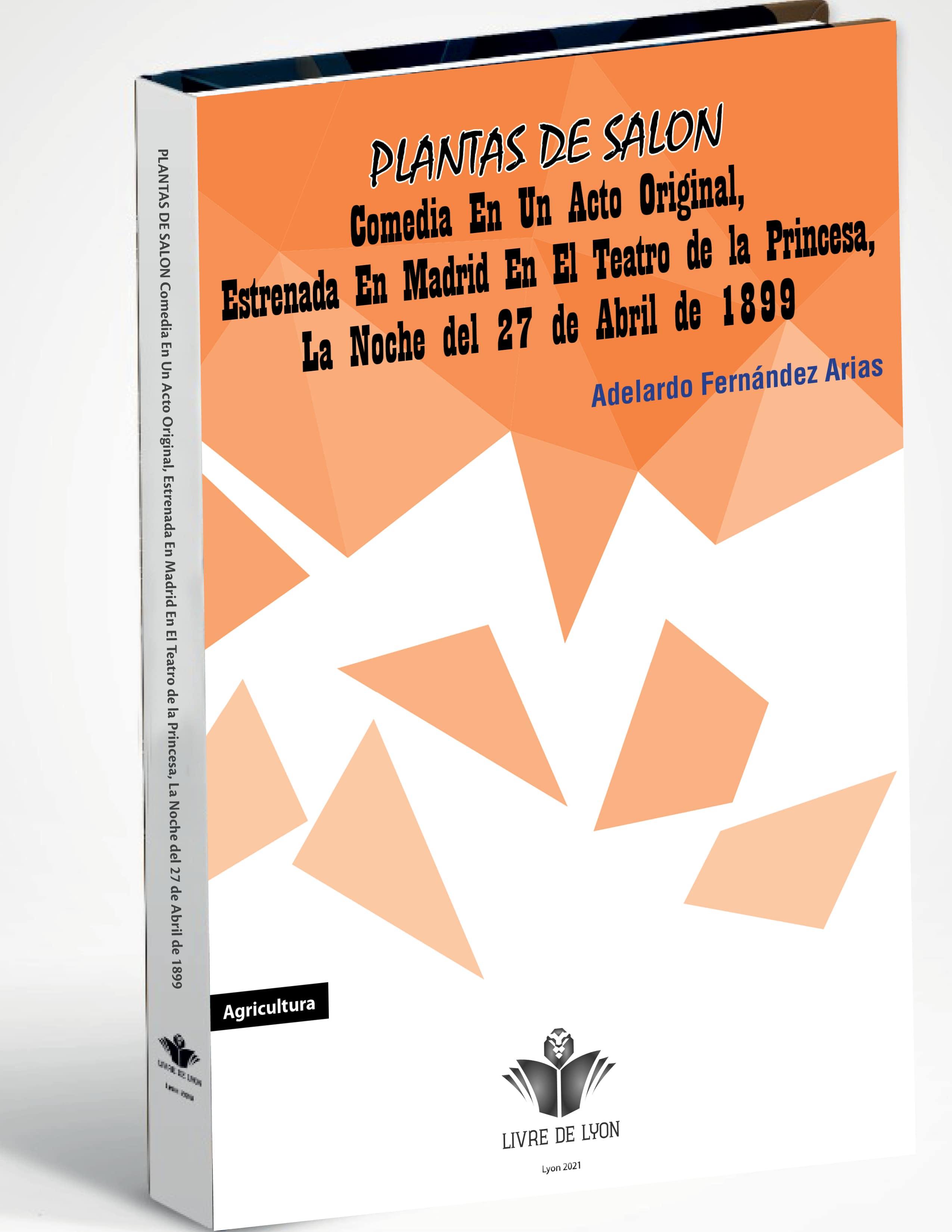 Plantas de Salon : Comedia En Un Acto Original, Estrenada En Madrid En El Teatro de la Princesa, La