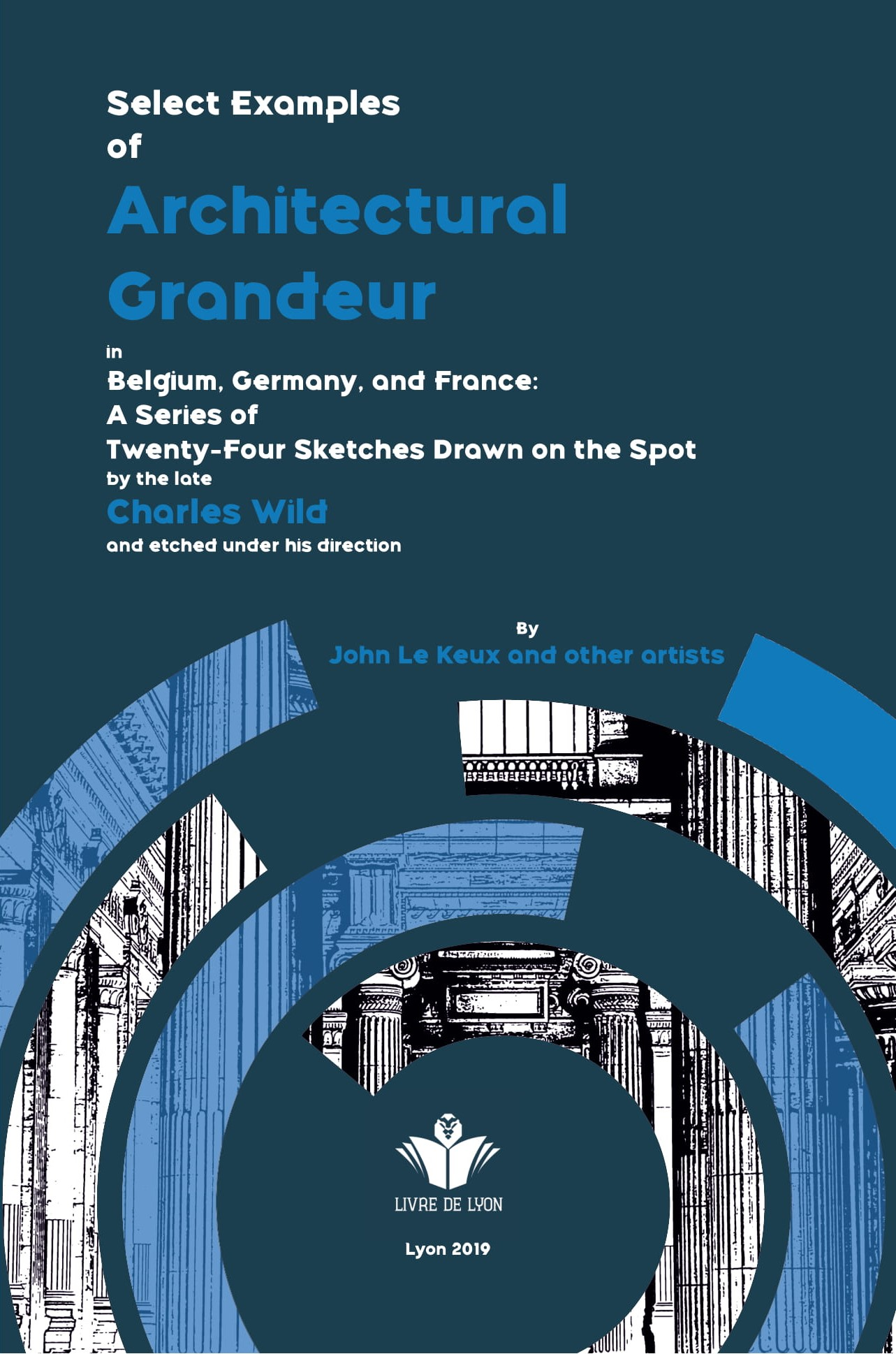 Select Examples of Architectural Grandeur in Belgium, Germany, and France: A Series of Twenty-Four Sketches Drawn on the Spot
