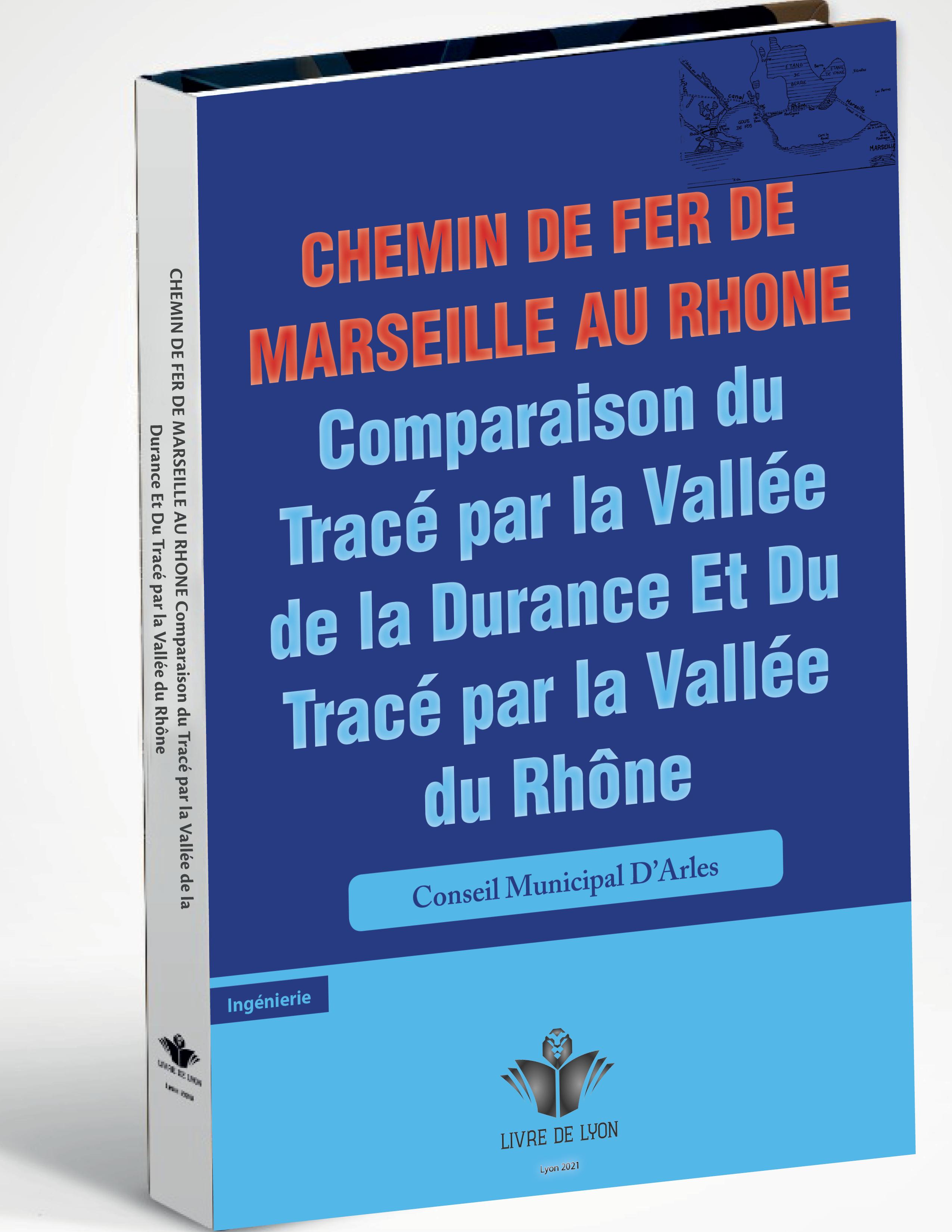 Chemin De Fer De Marseille Au Rhone: Comparaison Du Tracé Par La Vallée De La Durance Et Du Tracé Pa