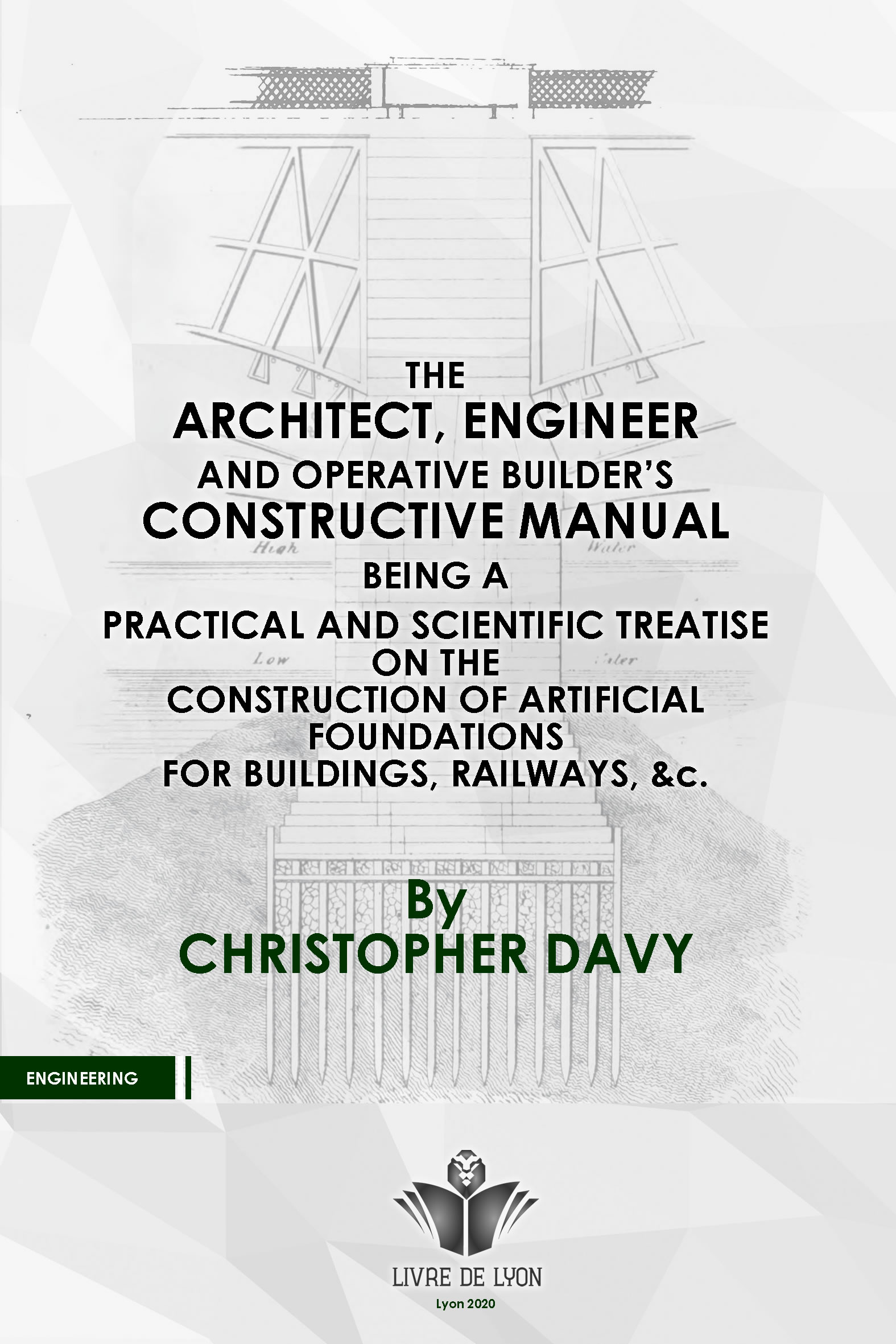 The architect, engineer, and operative builder's constructive manual; or, A practical and scientific