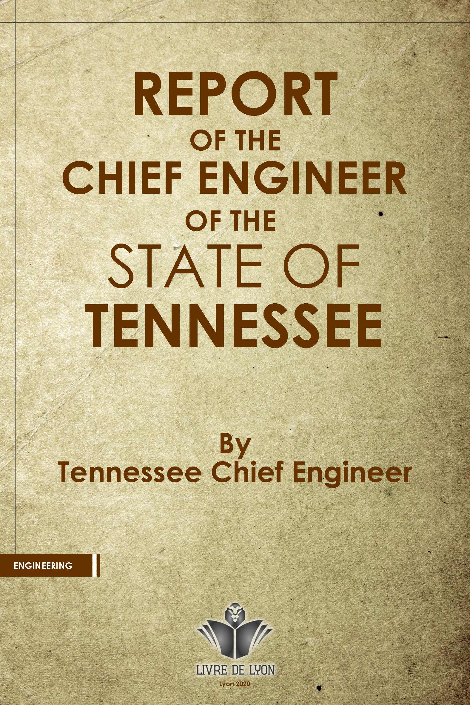 Report of the Chief Engineer of the State of Tennessee, on the Surveys and Examinations