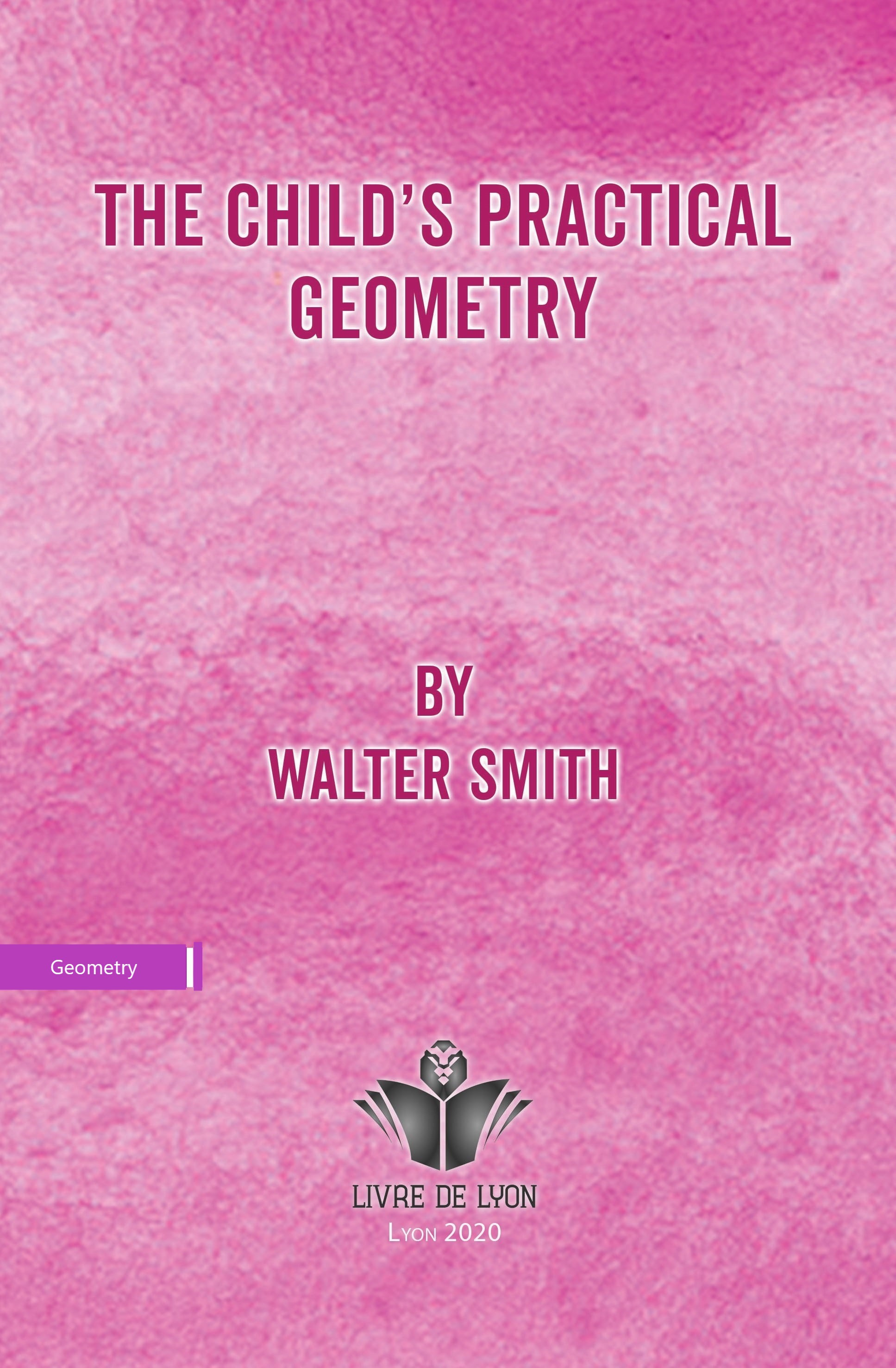 The Child s Practical Geometry