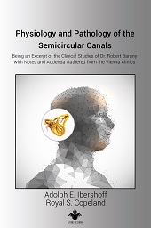 Physiology and Pathology of the Semicircular Canals: Being an Excerpt of the Clinical Studies of Dr.