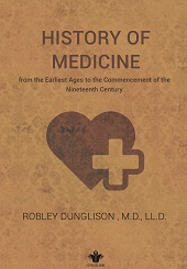 History of Medicine: From The Earliest Ages to The Commencement of The Nineteenth Century