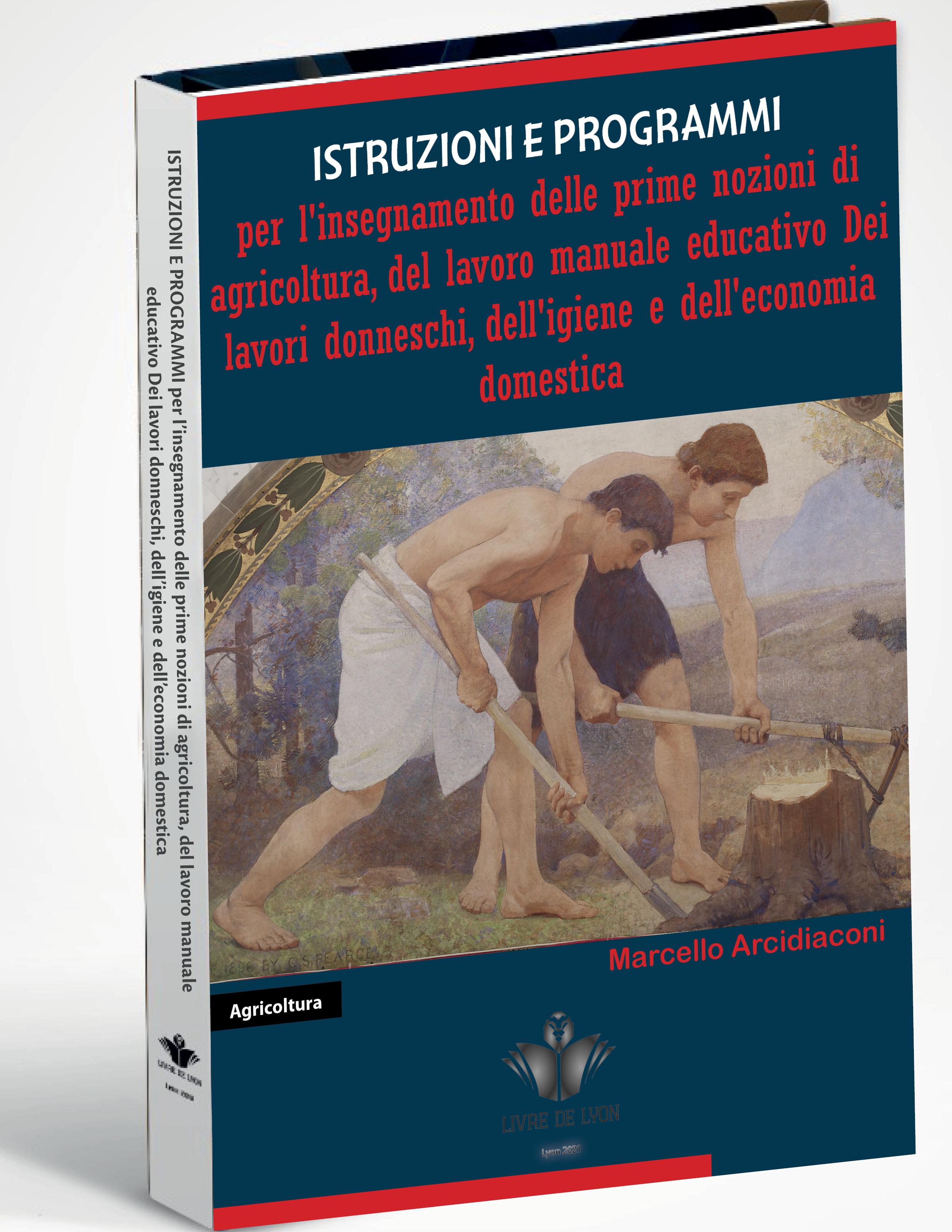 Istruzioni e Programmi  per l insegnamento delle prime nozioni di agricoltura, del lavoro manuale ed