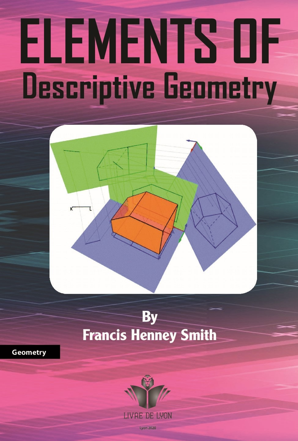 Elements of Descriptive Geometry: With its Applications to Shades, Shadows, Perspective and to Topog