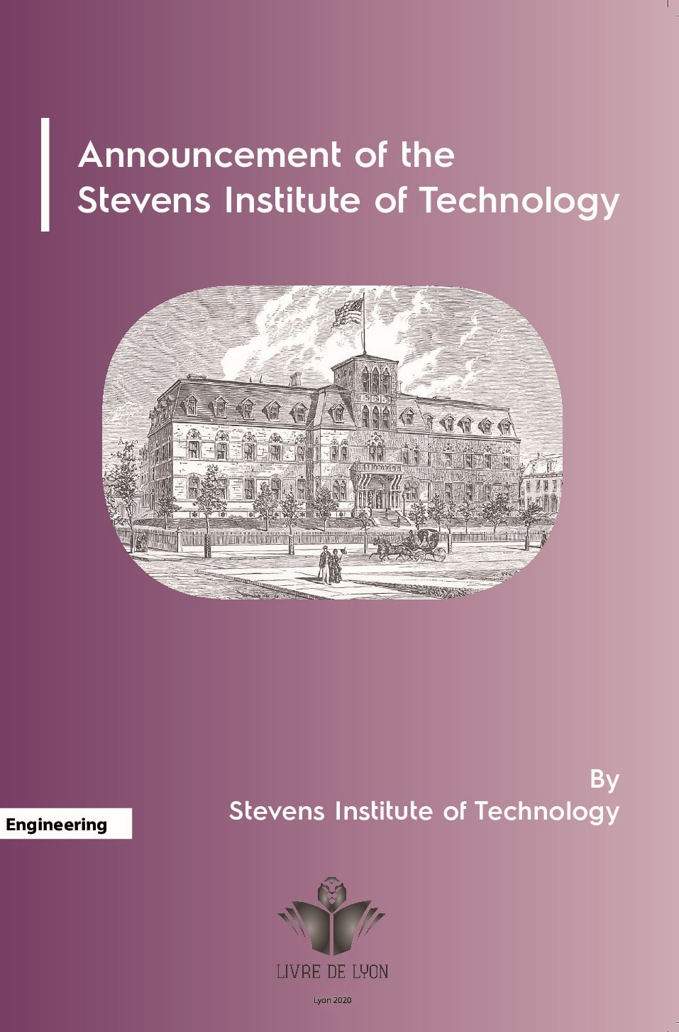 Announcement of the Stevens Institute of Technology: A School of Mechanical Engineering