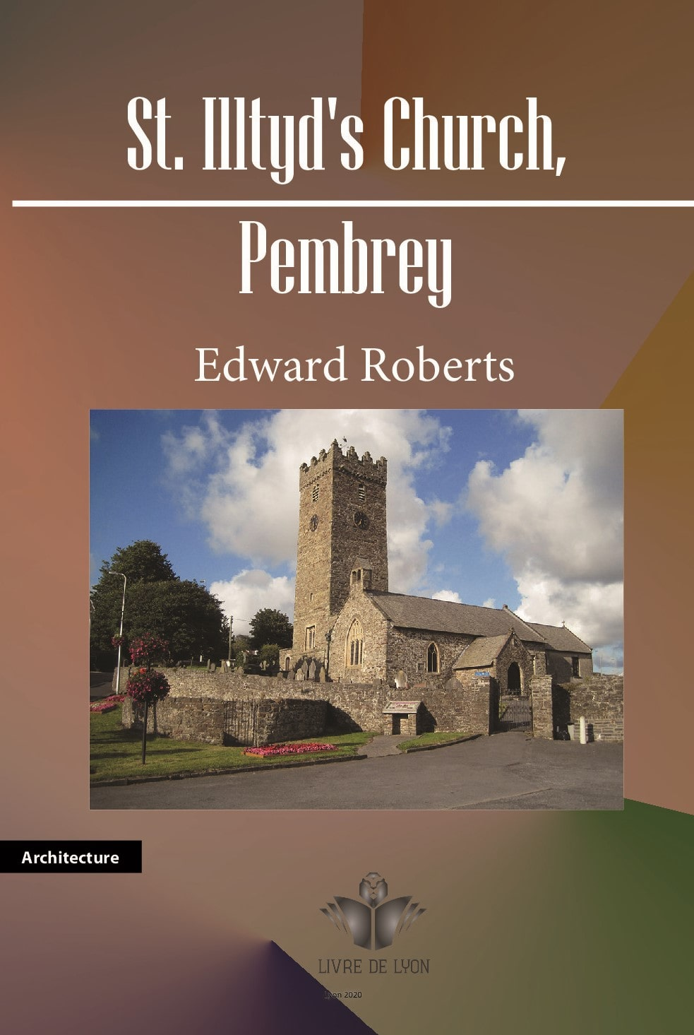 St. Illtyd s Church Pembrey Its History and Its Architecture