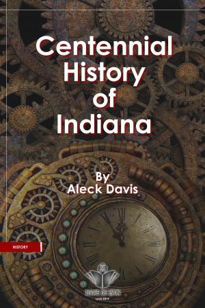 Centennial History of Indiana