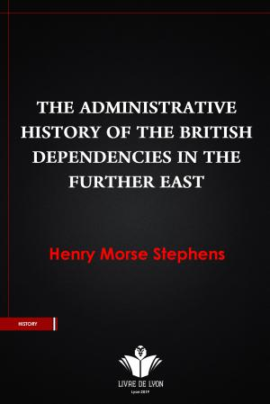 The Administrative History of The British Dependencies in The Further East