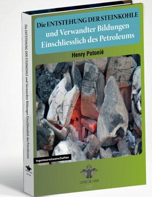 Die  Entstehung der Steinkohle und Verwandter Bildungen  Einschliesslich des Petroleums