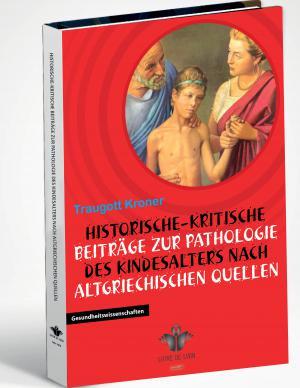 Historische-Kritische Beitrage Zur Pathologie Des Kindesalters Nach Altgriechischen Quellen ...